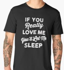 TOP SELLING DP319 If You Really Love Me You'll Let Me Sleep New Product Men's Premium T-Shirt