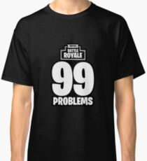 Fortnite Battle Royale 99 Problems Classic T-Shirt