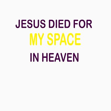 JESUS DIED FOR MY SPACE by esker532