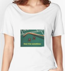 How It Be Sometimes Women's Relaxed Fit T-Shirt
