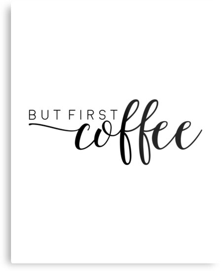 Sizzling image inside but first coffee free printable