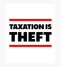 Taxation Is Theft Libertarian Anarchy Photographic Print