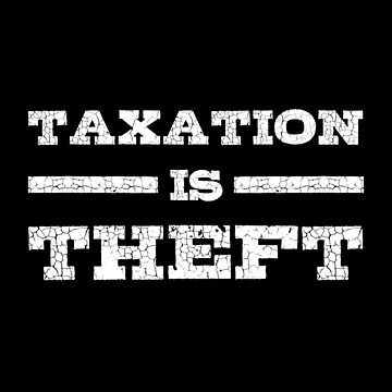 Taxation Is Theft Libertarian Anarchy by Nelis