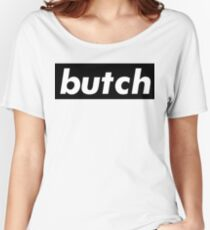 Butch Women's Relaxed Fit T-Shirt