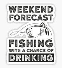 Weekend Forecast Fishing With A Chance Of Drinking - Funny Fishing T-shirt Sticker