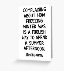Complaining About How Freezing Winter Was Greeting Card