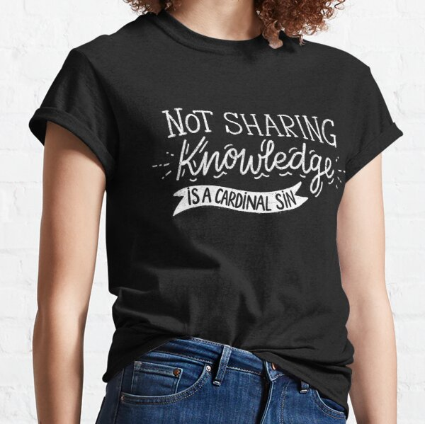 Not Sharing Knowledge is a Cardinal Sin - Calligraphic hand writing Classic T-Shirt