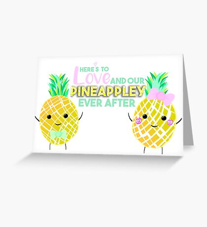 Here's to LOVE and our PINEAPPLEY ever after.  Greeting Card