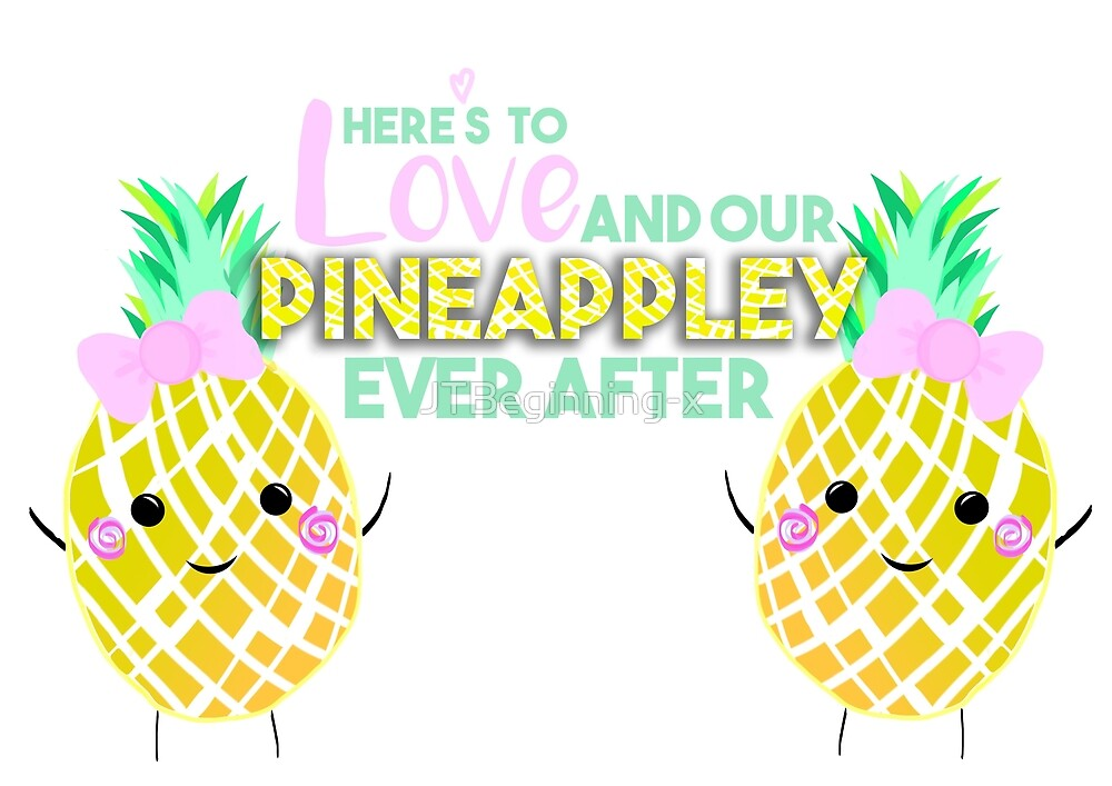 Here's to LOVE and our PINEAPPLEY ever after.  (version 2) by JustTheBeginning-x .com