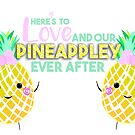 Here's to LOVE and our PINEAPPLEY ever after.  (version 2) by JustTheBeginning-x (Tori)