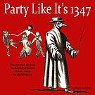 Party Like It's 1347 by EyeMagined