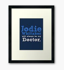 Jodie Whittaker will always be my Doctor Framed Print