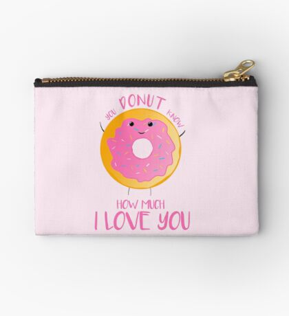 You DONUT know how much I love you Zipper Pouch