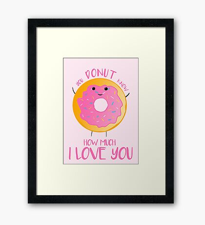 You DONUT know how much I love you Framed Print