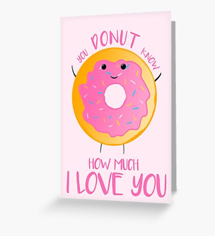 You DONUT know how much I love you Greeting Card