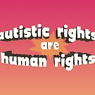 Autistic Rights are Human Rights by ShopAWN