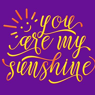 You Are My Sunshine Inspirational Design by bstees