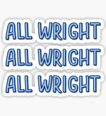 All Wright All Wright All Wright Light Blue Sticker