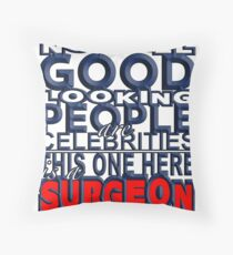 Good Looking Surgeon Throw Pillow