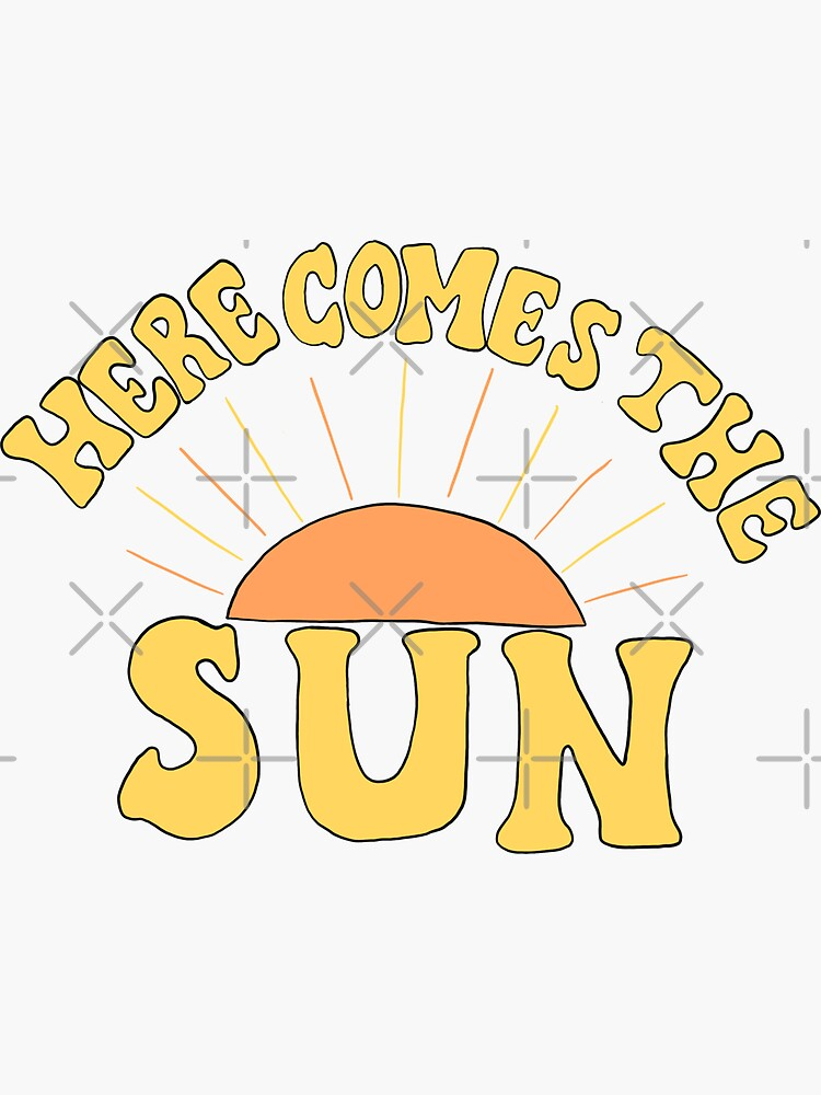Here Comes the Sun by steezytees