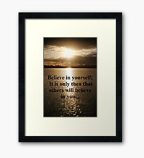 Believe in Yourself... Framed Print