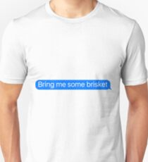 Bring Me some brisket Message Sticker & T-Shirt - Funny brisket Gift For Foodie Chef Hipster Camping Unisex T-Shirt