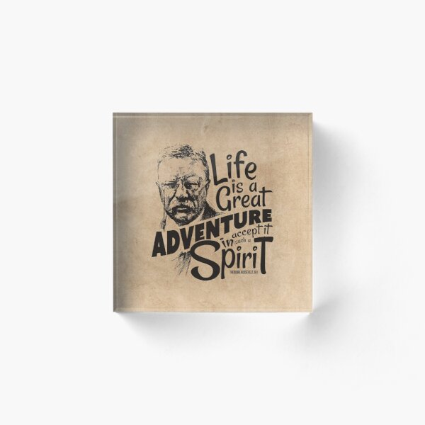 Life Adventure Spirit Theodore Roosevelt Acrylic Block