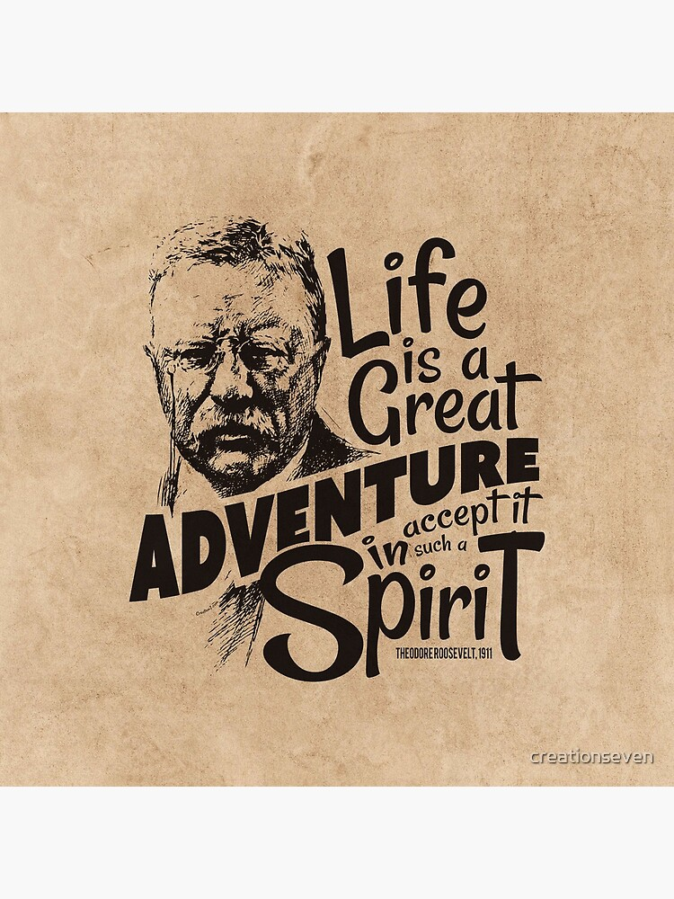 Life Adventure Spirit Theodore Roosevelt by creationseven