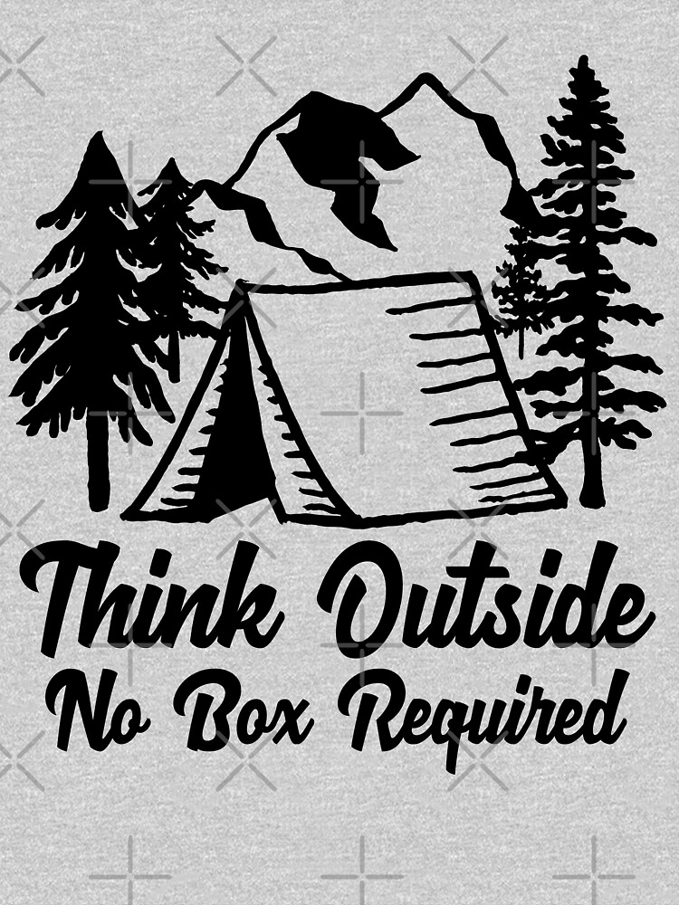 Think Outside No Box Required. Funny Nature Lover T-Shirt & Cool Camping Shirts by teemaniac