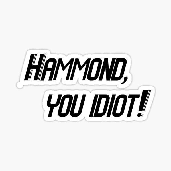 Hammond, you idiot! Sticker