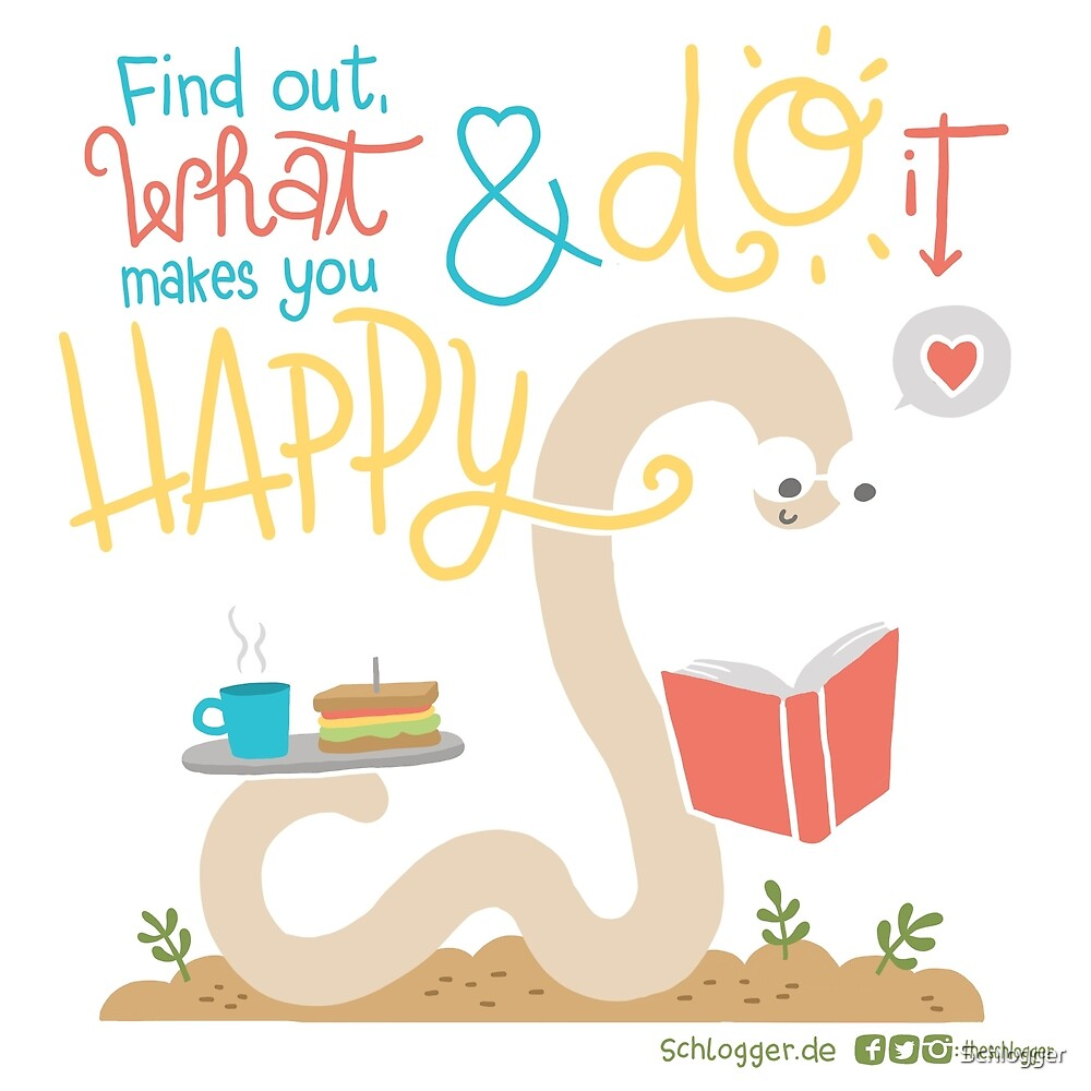 Find out what makes you happy & do it! von Schlogger