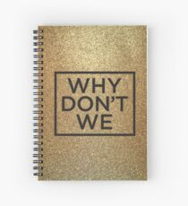 why don't we  Spiral Notebook