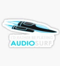 I'd Rather Be Playing AUDIOSURF Sticker