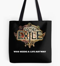 Path of Exile - Who needs a life anyway Tote Bag