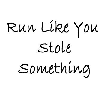Run like you stole something by PrecisionFit