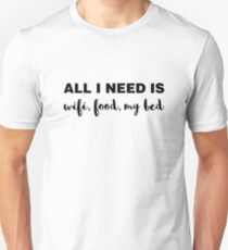 All I Need is Wifi, Food, My Bed Unisex T-Shirt