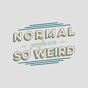 Normal People Are So Weird by magdam