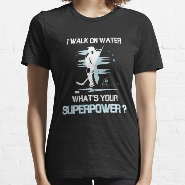 I Walk On Water. What Is Your Superpower? Essential T-Shirt
