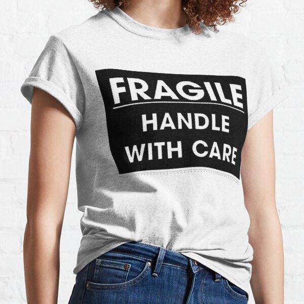 Fragile - Handle with Care Classic T-Shirt