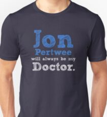 Jon Pertwee will always be my Doctor Unisex T-Shirt