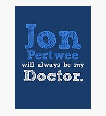 Jon Pertwee will always be my Doctor Photographic Print