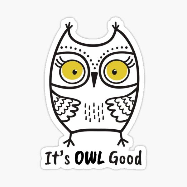 It's Owl Good - Funny Owl Shirt - It's All Good Sticker