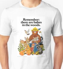 Remember there are babes in the woods. Unisex T-Shirt