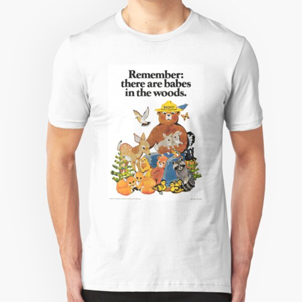 Remember there are babes in the woods. Slim Fit T-Shirt