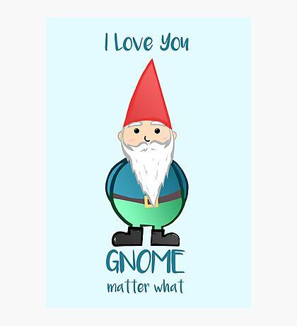 Gnome - I love you GNOME matter what Photographic Print