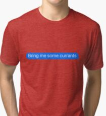 Bring Me some currants Message Sticker & T-Shirt - Funny currants Gift For Foodie Chef Hipster Camping Tri-blend T-Shirt