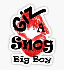 Giz a Snog Big Boy - Valentines Tee! Sticker