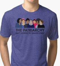 The Patriarchy Isn't Going to Smash Itself Tri-blend T-Shirt
