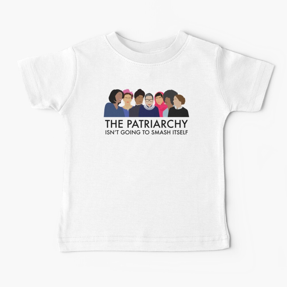 The Patriarchy Isn't Going to Smash Itself Baby T-Shirt