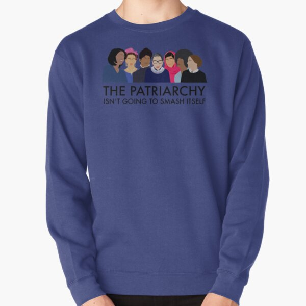 The Patriarchy Isn't Going to Smash Itself Pullover Sweatshirt